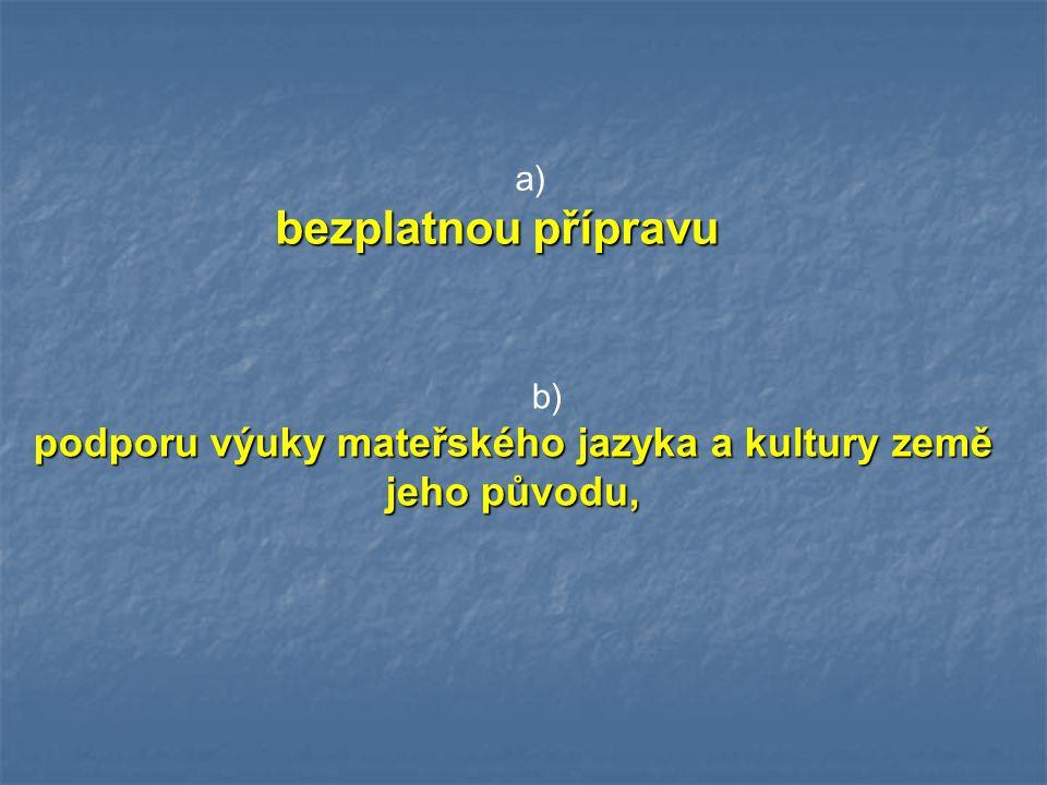 podporu výuky mateřského jazyka a kultury země jeho původu,
