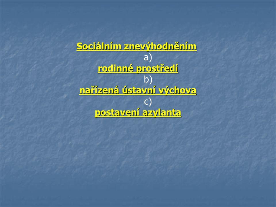 nařízená ústavní výchova c) postavení azylanta