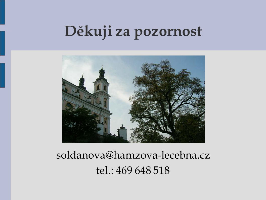 Děkuji za pozornost soldanova@hamzova-lecebna.cz tel.: 469 648 518