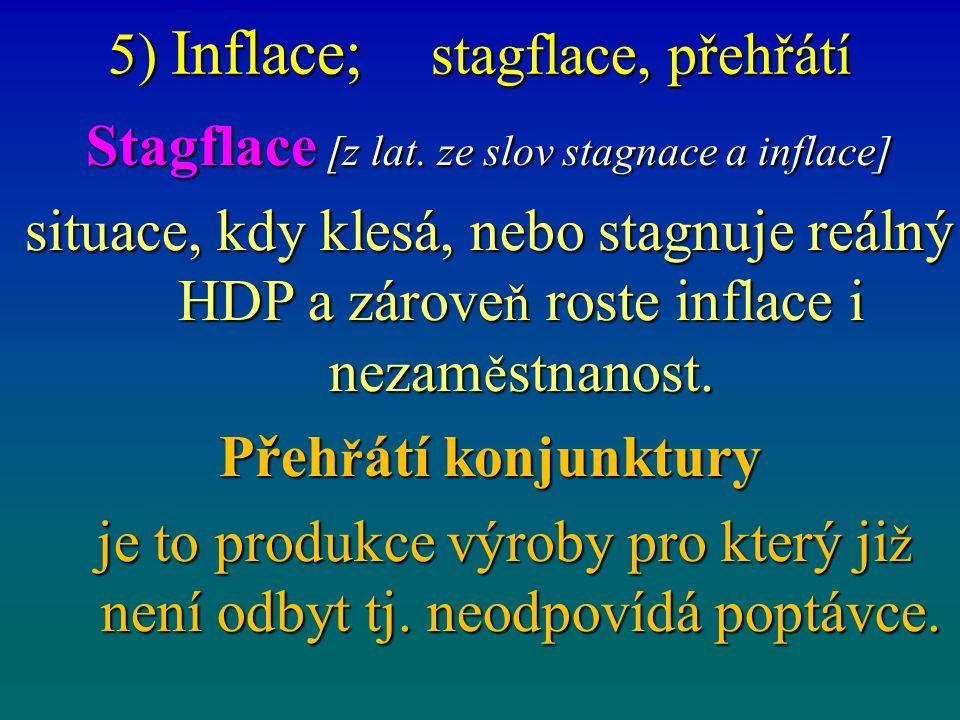5) Inflace; stagflace, přehřátí