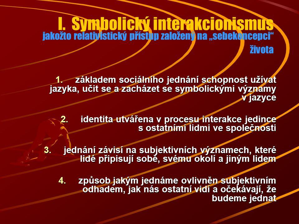 """I. Symbolický interakcionismus jakožto relativistický přístup založený na """"sebekoncepci života"""
