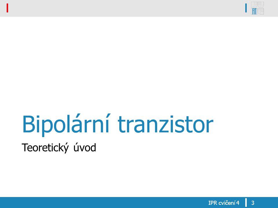 Bipolární tranzistor Teoretický úvod IPR cvičení 4