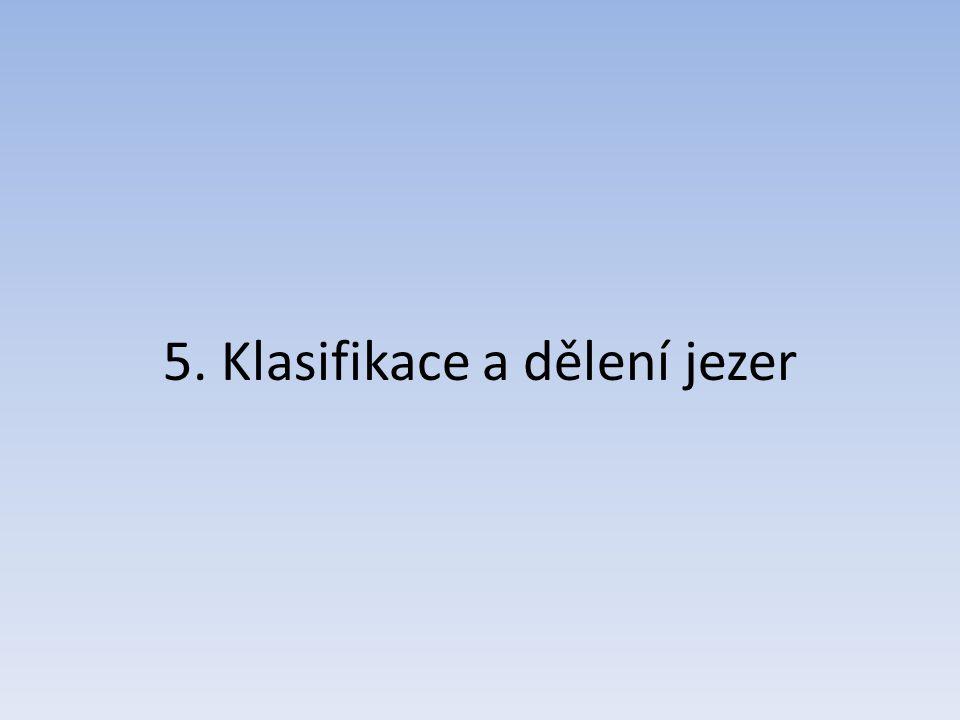5. Klasifikace a dělení jezer