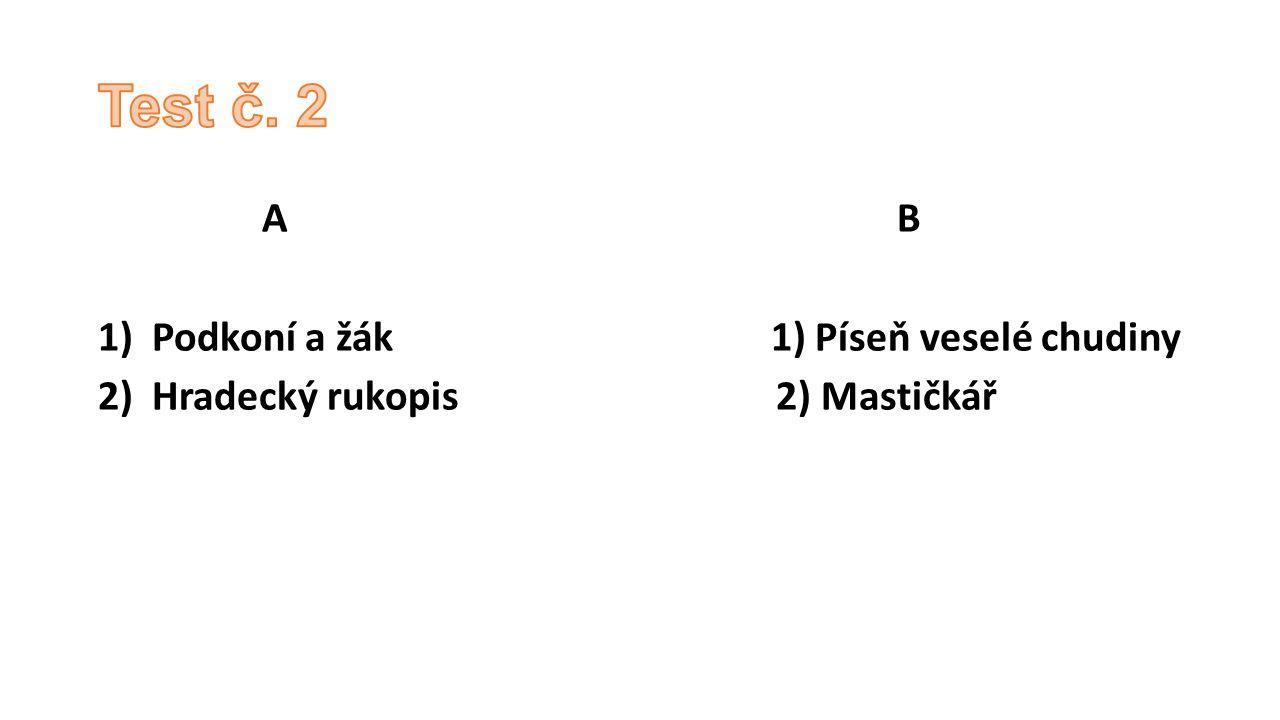 Test č. 2 A B Podkoní a žák 1) Píseň veselé chudiny