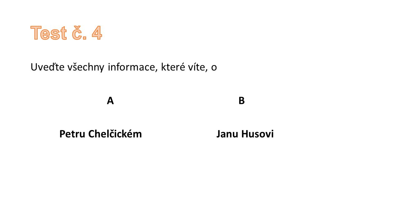 Test č. 4 Uveďte všechny informace, které víte, o A B Petru Chelčickém Janu Husovi