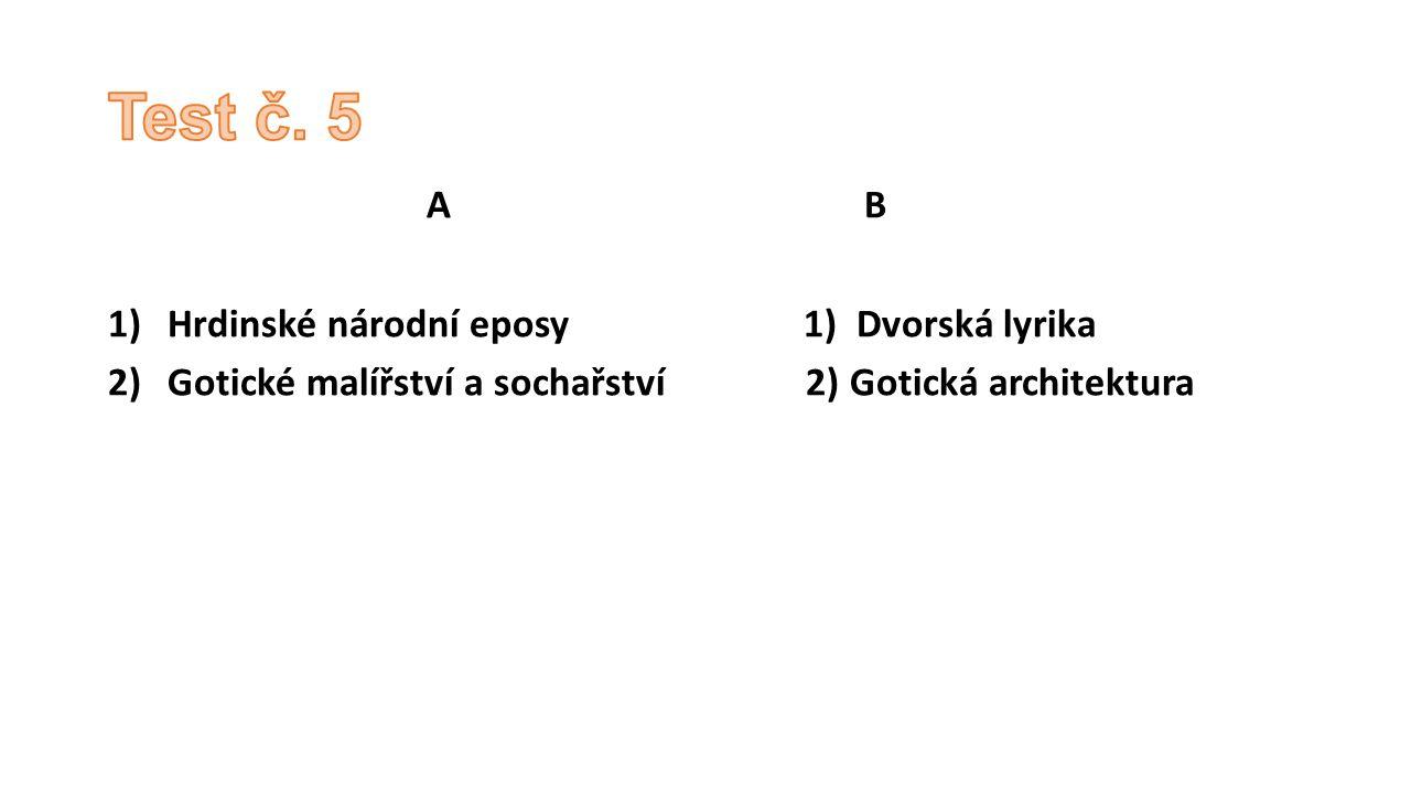 Test č. 5 A B Hrdinské národní eposy 1) Dvorská lyrika