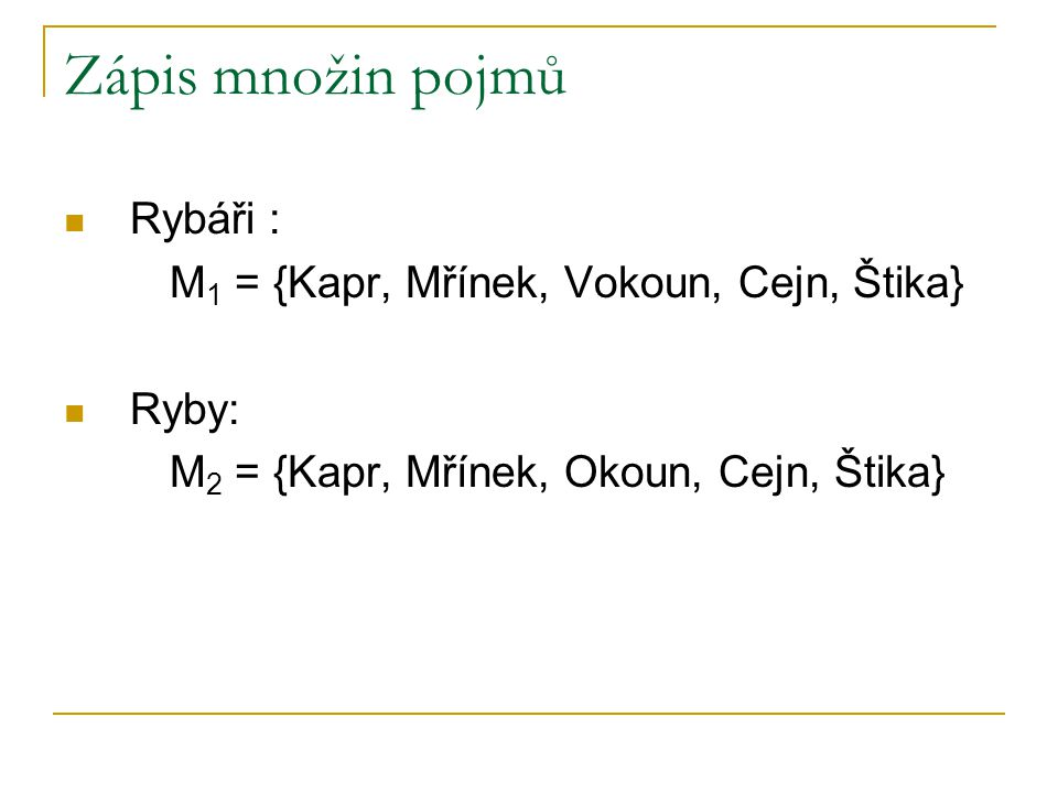 Zápis množin pojmů Rybáři : M1 = {Kapr, Mřínek, Vokoun, Cejn, Štika}