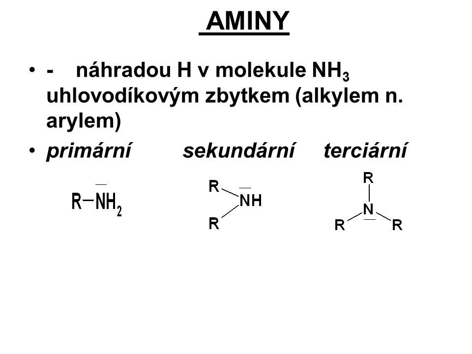 AMINY - náhradou H v molekule NH3 uhlovodíkovým zbytkem (alkylem n.