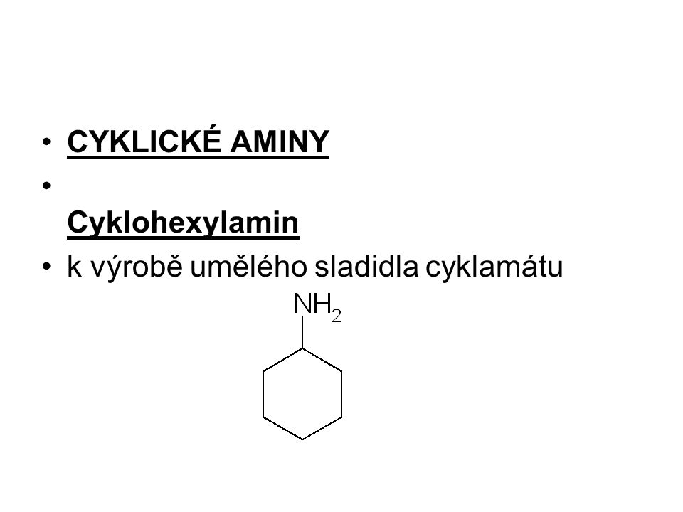 CYKLICKÉ AMINY Cyklohexylamin k výrobě umělého sladidla cyklamátu