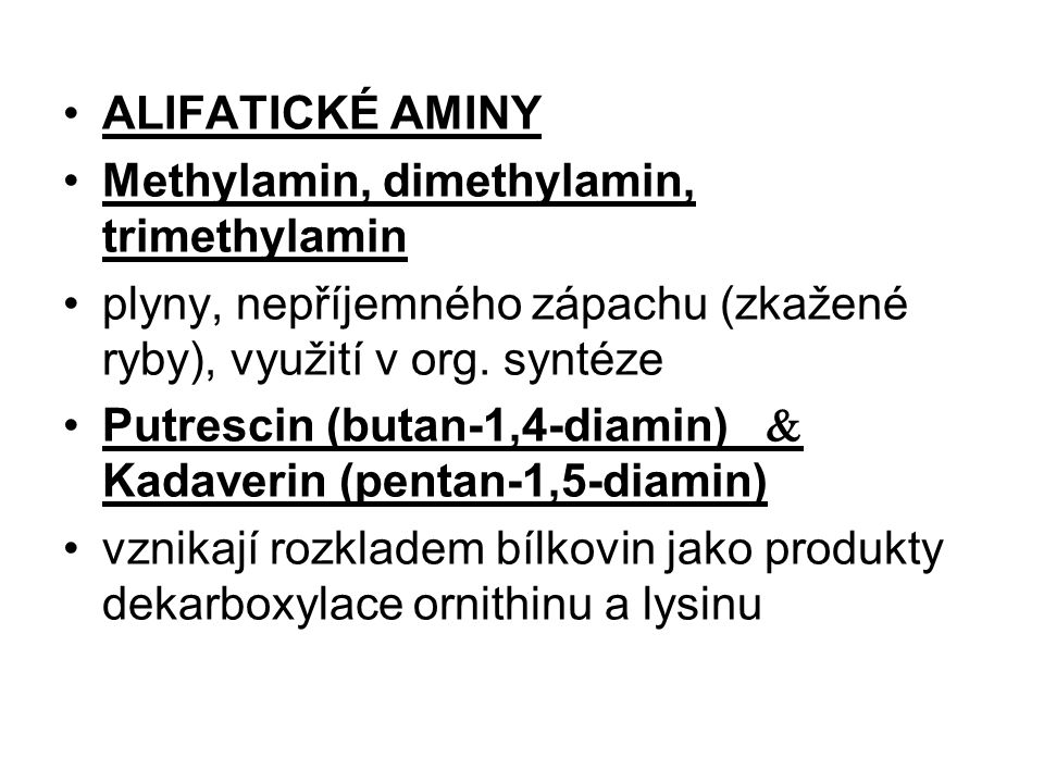 ALIFATICKÉ AMINY Methylamin, dimethylamin, trimethylamin. plyny, nepříjemného zápachu (zkažené ryby), využití v org. syntéze.