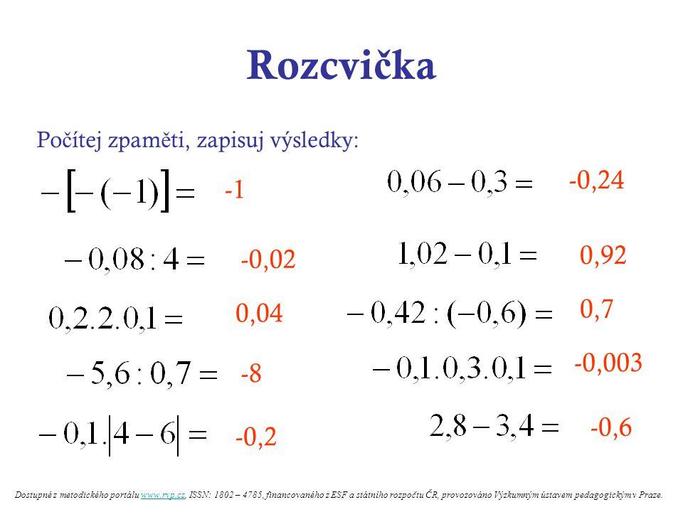 Rozcvička Počítej zpaměti, zapisuj výsledky: -0,24. -1. 0,92. -0,02. 0,04. 0,7. -0,003. -8.