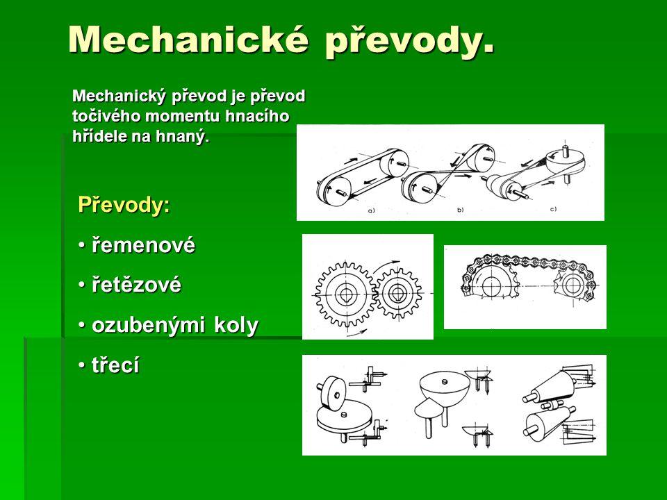Mechanické převody. Převody: řemenové řetězové ozubenými koly třecí