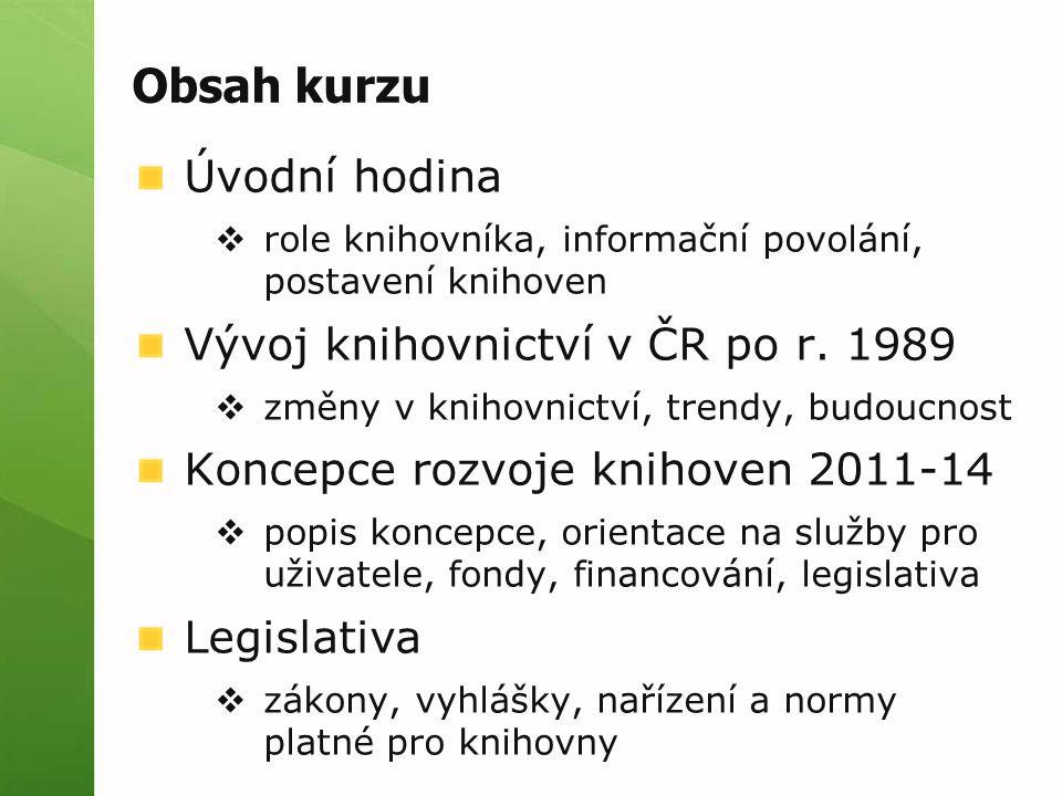 Obsah kurzu Úvodní hodina Vývoj knihovnictví v ČR po r. 1989