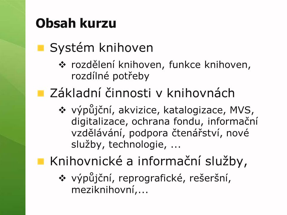 Obsah kurzu Systém knihoven Základní činnosti v knihovnách