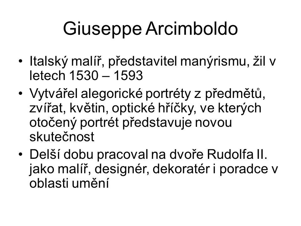 Giuseppe Arcimboldo Italský malíř, představitel manýrismu, žil v letech 1530 – 1593.