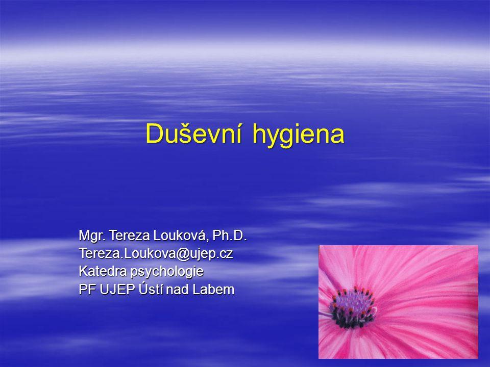 Duševní hygiena Mgr. Tereza Louková, Ph.D. Tereza.Loukova@ujep.cz