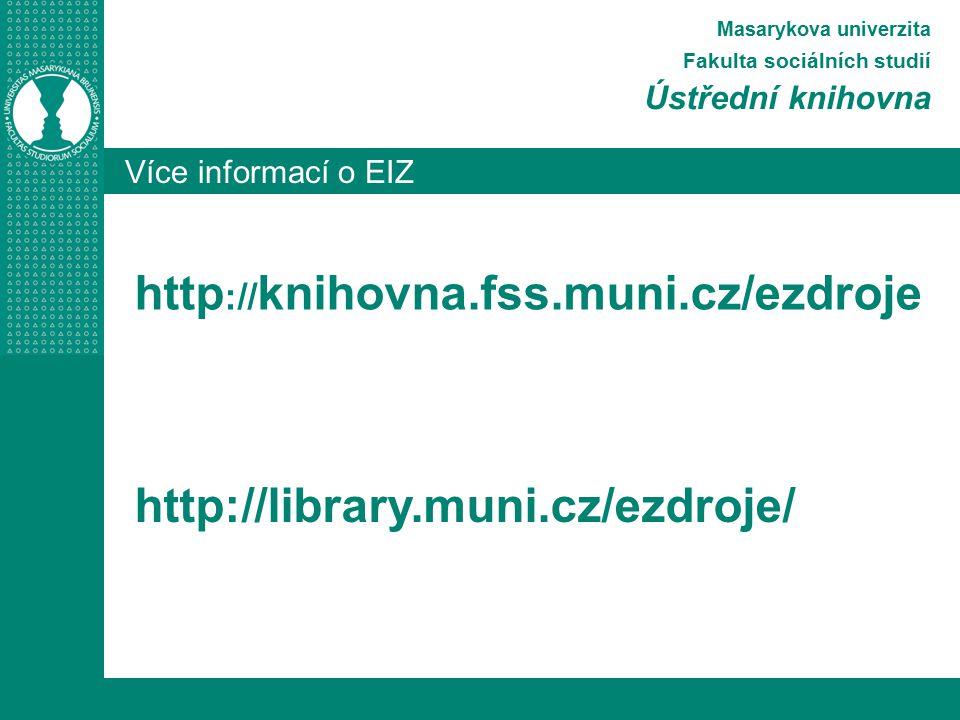 http://knihovna.fss.muni.cz/ezdroje http://library.muni.cz/ezdroje/