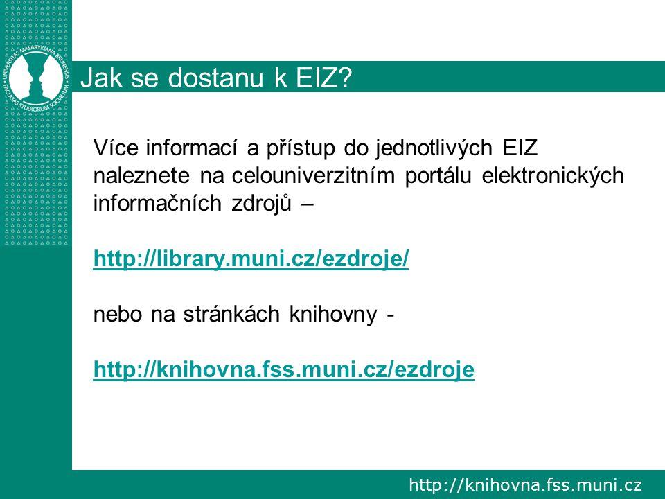Jak se dostanu k EIZ Více informací a přístup do jednotlivých EIZ naleznete na celouniverzitním portálu elektronických informačních zdrojů –