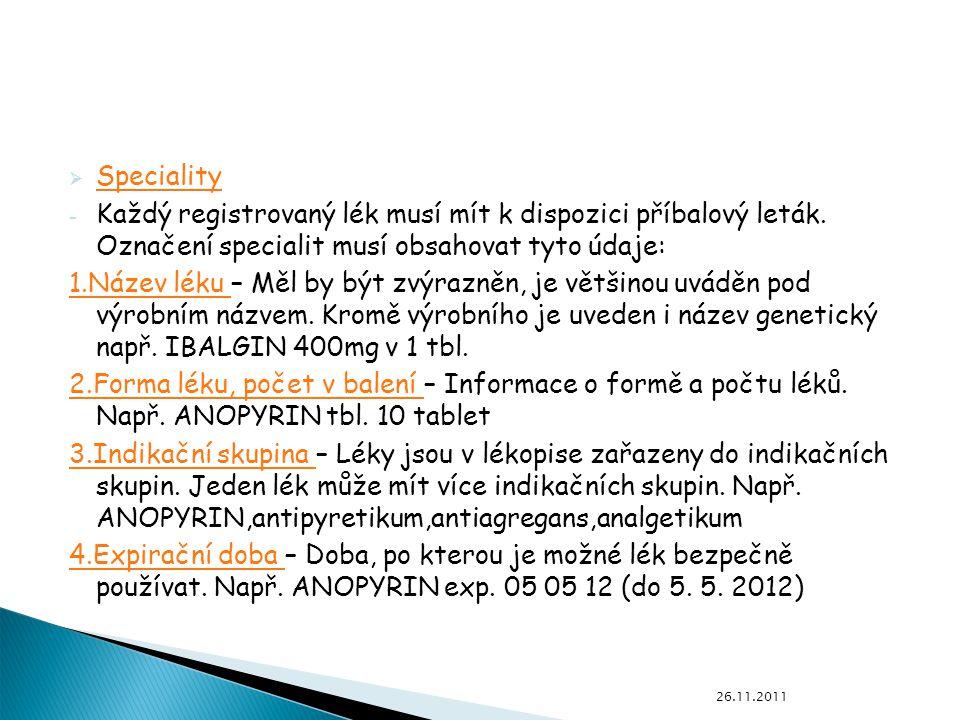 Speciality Každý registrovaný lék musí mít k dispozici příbalový leták. Označení specialit musí obsahovat tyto údaje: