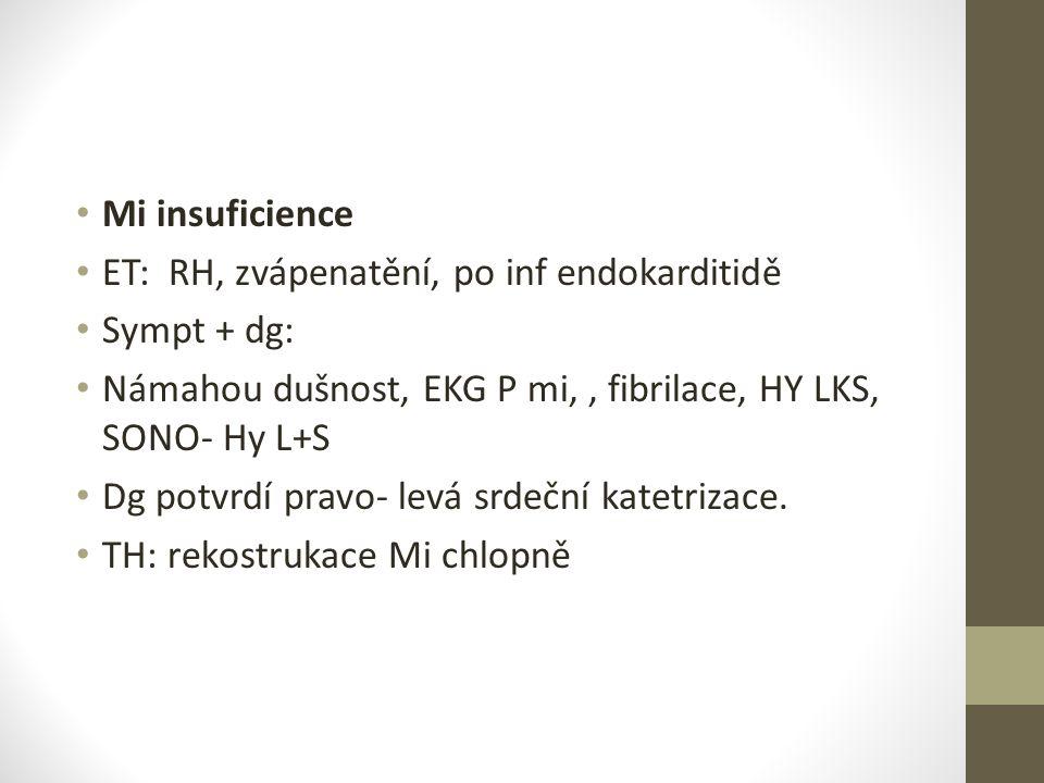 Mi insuficience ET: RH, zvápenatění, po inf endokarditidě. Sympt + dg: Námahou dušnost, EKG P mi, , fibrilace, HY LKS, SONO- Hy L+S.