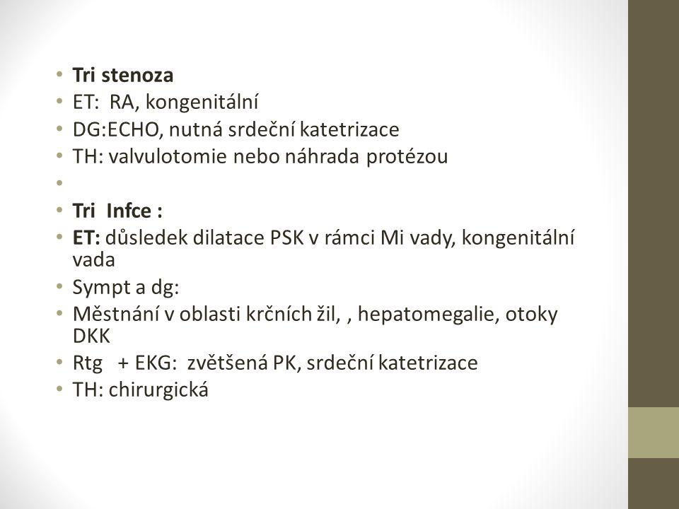 Tri stenoza ET: RA, kongenitální. DG:ECHO, nutná srdeční katetrizace. TH: valvulotomie nebo náhrada protézou.