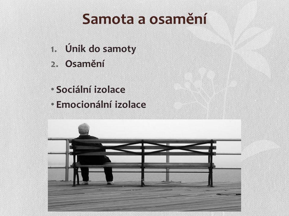 Samota a osamění Únik do samoty Osamění Sociální izolace