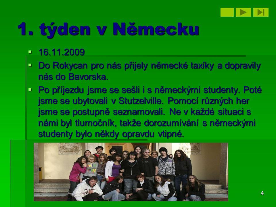 1. týden v Německu 16.11.2009 Do Rokycan pro nás přijely německé taxíky a dopravily nás do Bavorska.