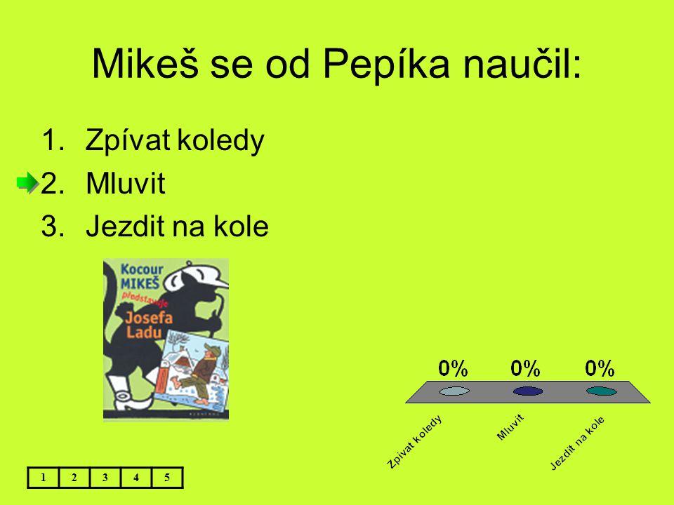 Mikeš se od Pepíka naučil: