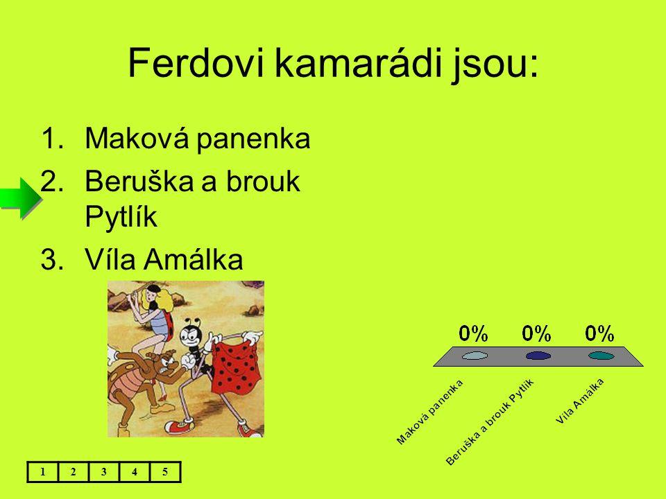 Ferdovi kamarádi jsou: