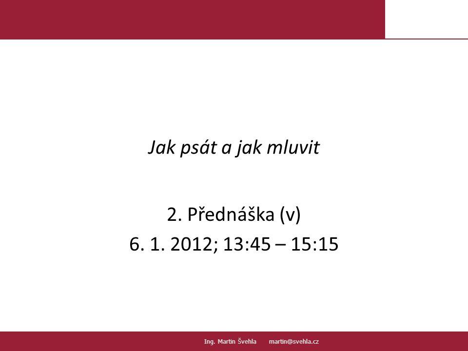 Jak psát a jak mluvit 2. Přednáška (v) 6. 1. 2012; 13:45 – 15:15
