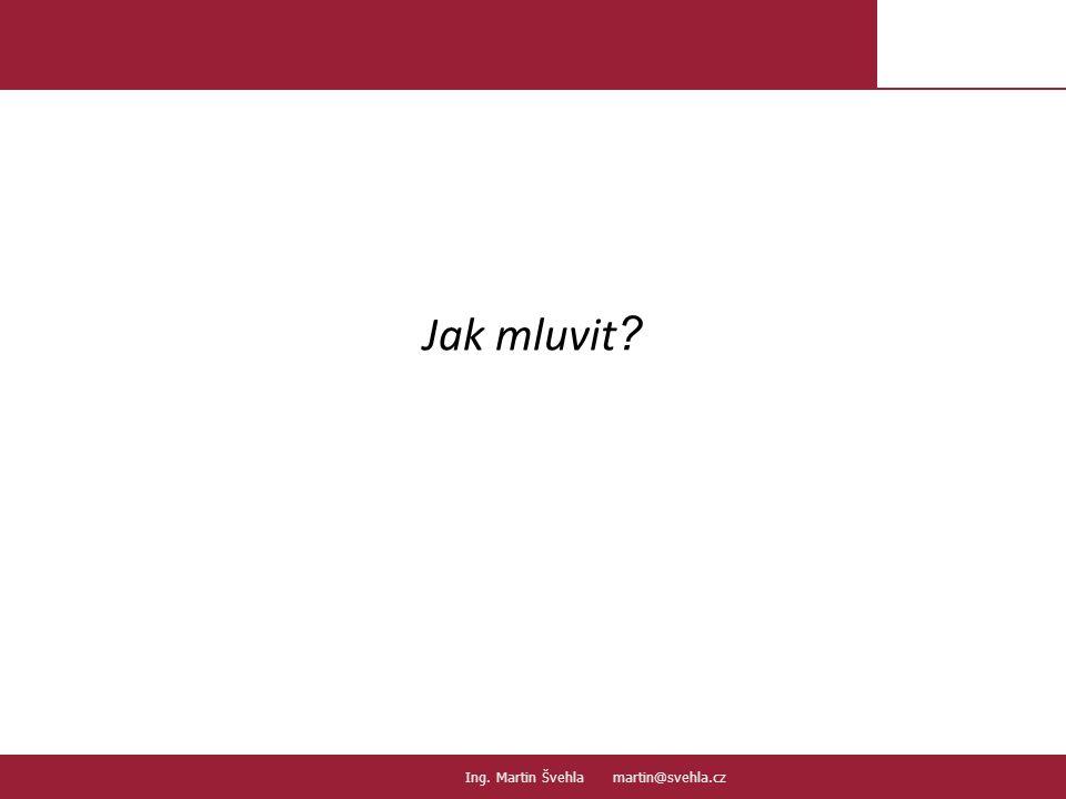 Jak mluvit Ing. Martin Švehla martin@svehla.cz