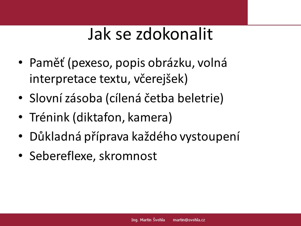 Jak se zdokonalit Paměť (pexeso, popis obrázku, volná interpretace textu, včerejšek) Slovní zásoba (cílená četba beletrie)