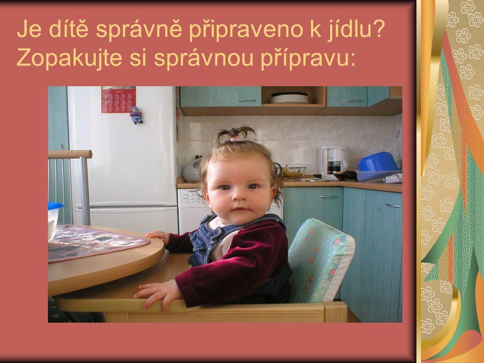 Je dítě správně připraveno k jídlu Zopakujte si správnou přípravu:
