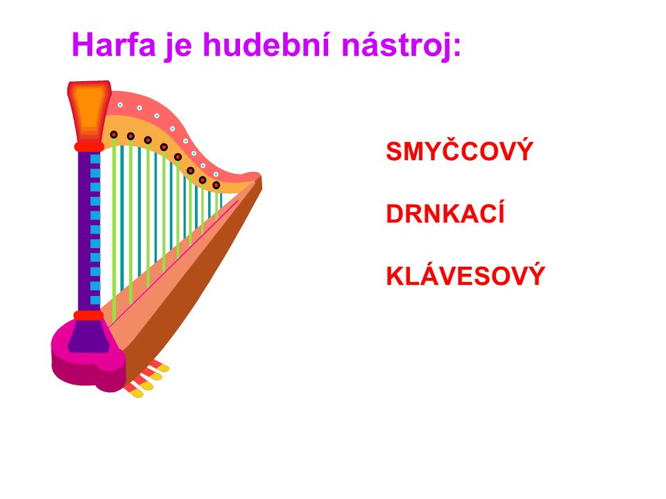 Harfa je hudební nástroj: