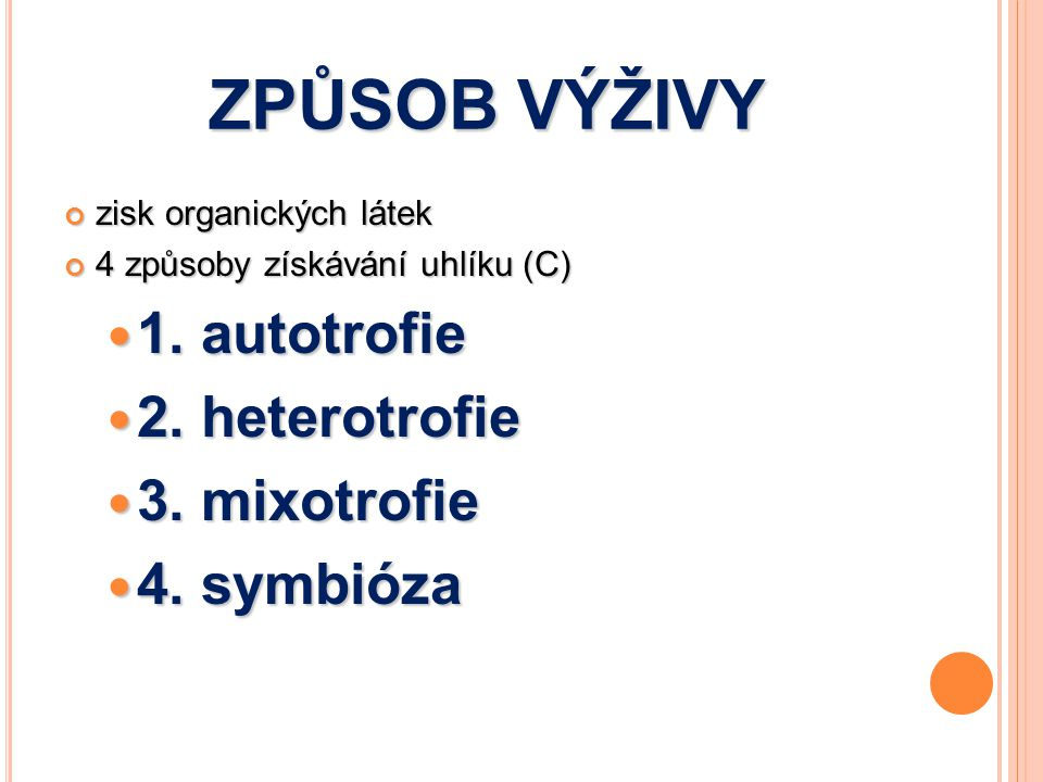 ZPŮSOB VÝŽIVY 1. autotrofie 2. heterotrofie 3. mixotrofie 4. symbióza