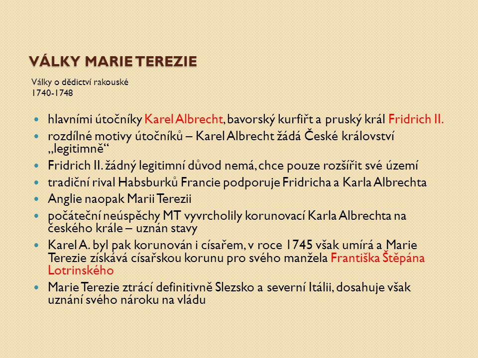 Války Marie Terezie Války o dědictví rakouské. 1740-1748. hlavními útočníky Karel Albrecht, bavorský kurfiřt a pruský král Fridrich II.