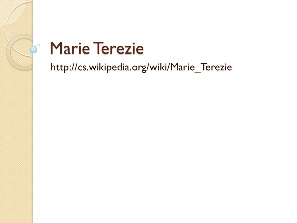 Marie Terezie http://cs.wikipedia.org/wiki/Marie_Terezie