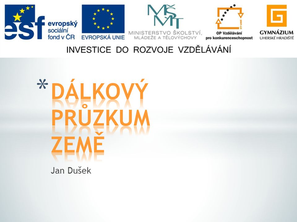 DÁLKOVÝ PRŮZKUM ZEMĚ Jan Dušek