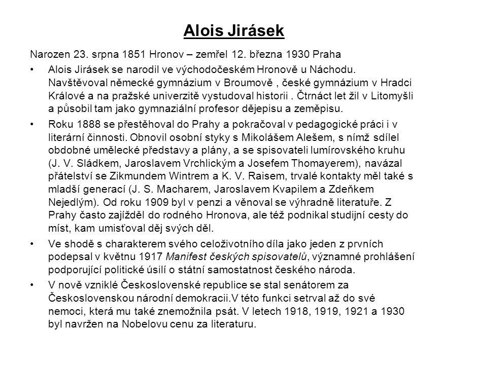 Alois Jirásek Narozen 23. srpna 1851 Hronov – zemřel 12. března 1930 Praha.