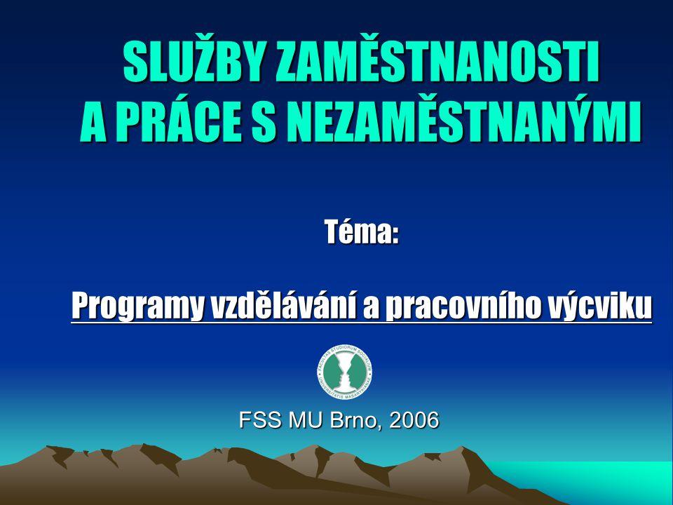 SLUŽBY ZAMĚSTNANOSTI A PRÁCE S NEZAMĚSTNANÝMI Téma: Programy vzdělávání a pracovního výcviku