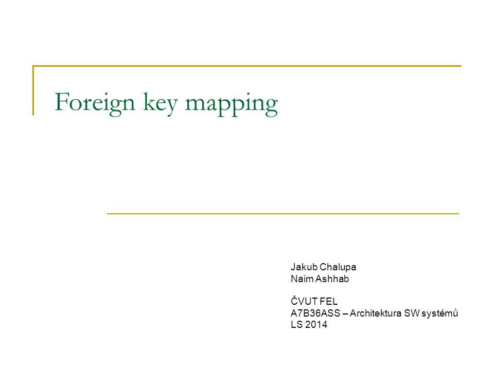 Foreign key mapping Jakub Chalupa Naim Ashhab ČVUT FEL