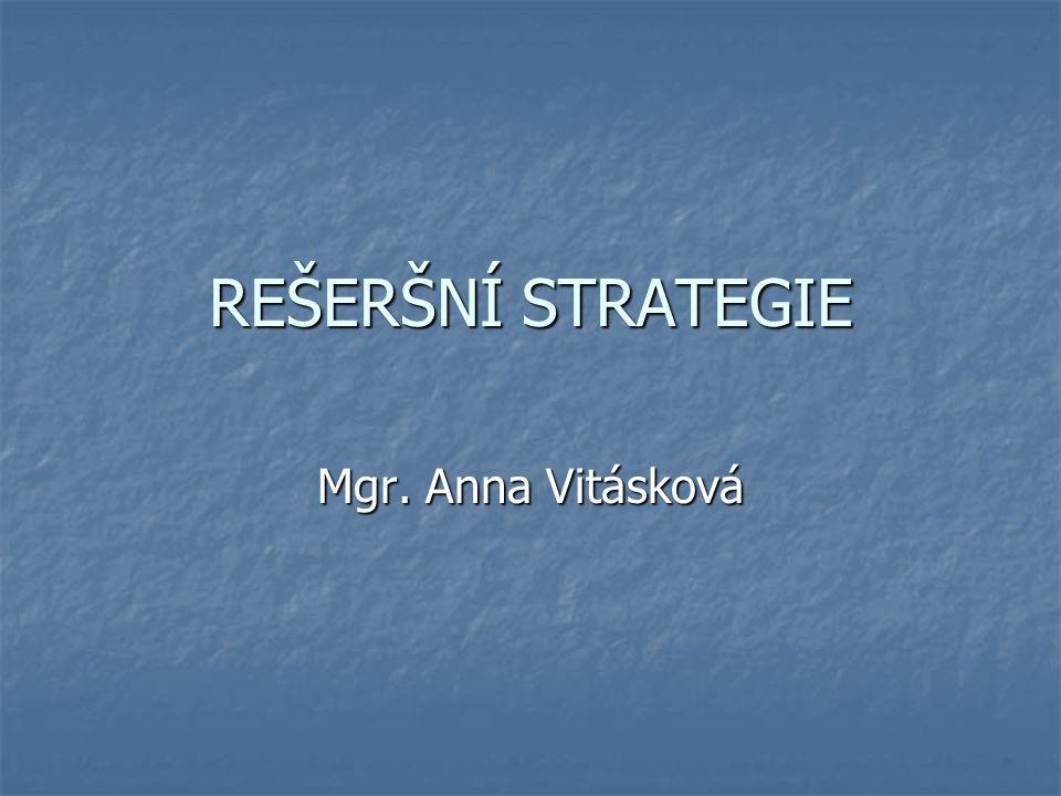 REŠERŠNÍ STRATEGIE Mgr. Anna Vitásková