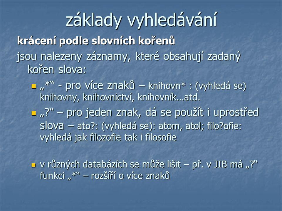 základy vyhledávání krácení podle slovních kořenů. jsou nalezeny záznamy, které obsahují zadaný kořen slova:
