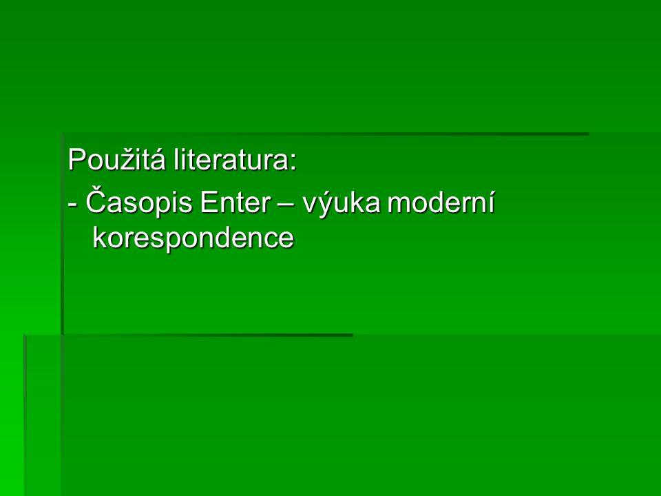 Použitá literatura: - Časopis Enter – výuka moderní korespondence