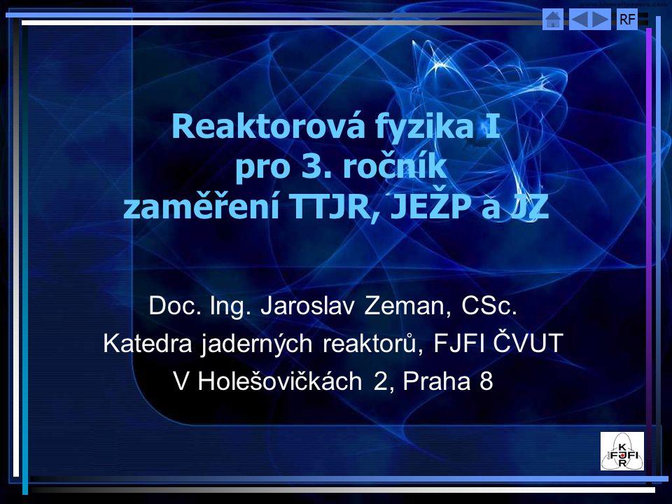 Reaktorová fyzika I pro 3. ročník zaměření TTJR, JEŽP a JZ