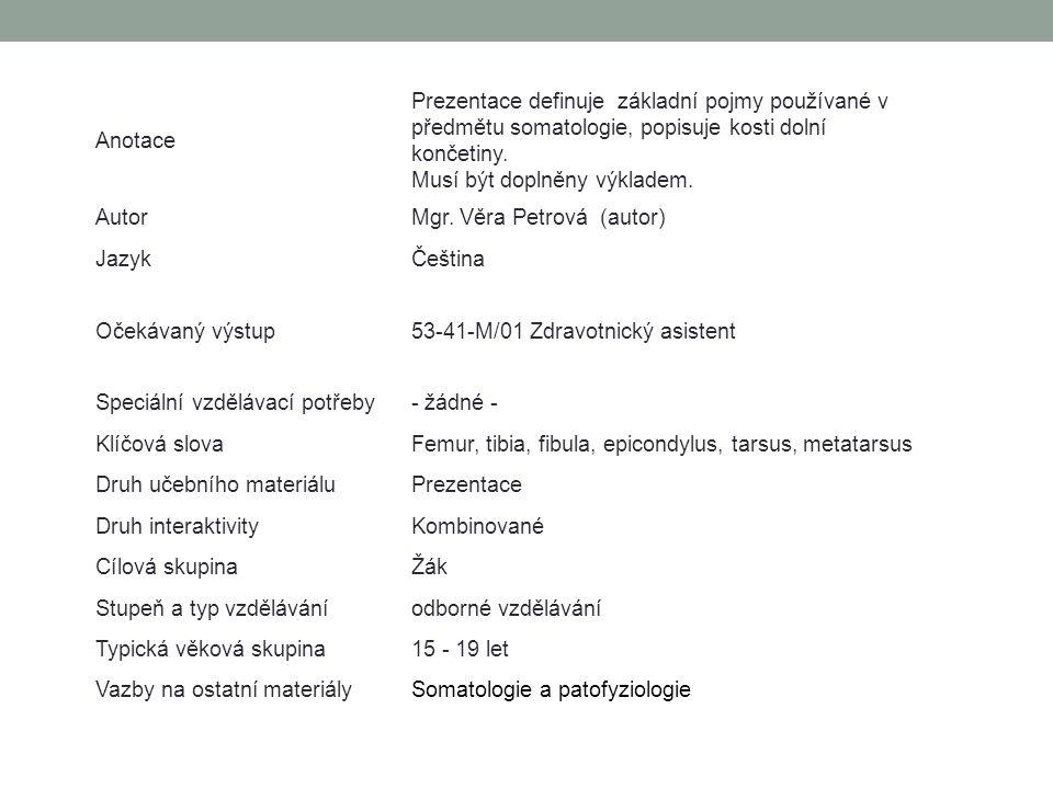 Anotace Prezentace definuje základní pojmy používané v předmětu somatologie, popisuje kosti dolní končetiny.