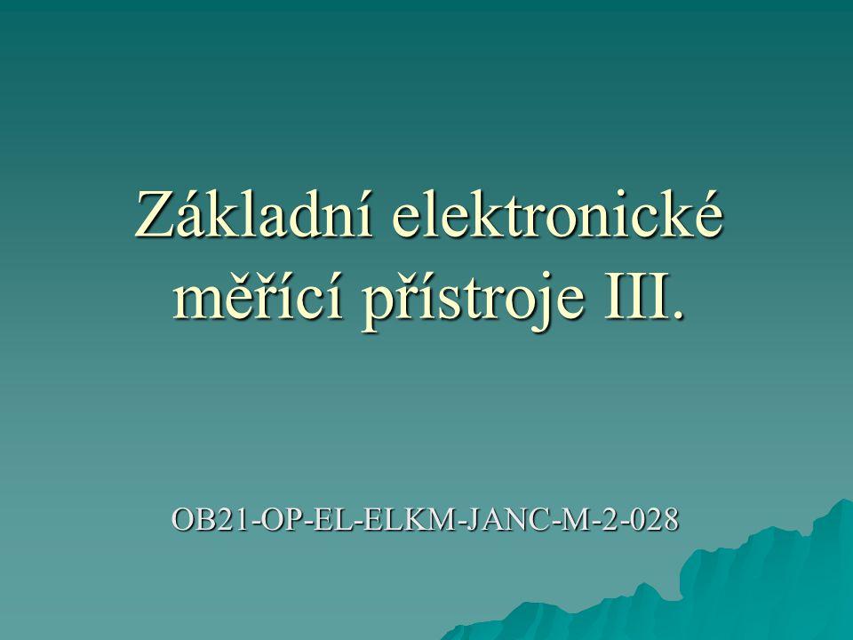 Základní elektronické měřící přístroje III.