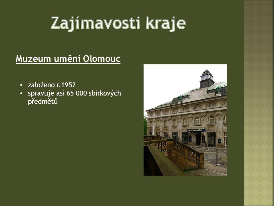 Zajímavosti kraje Muzeum umění Olomouc založeno r.1952