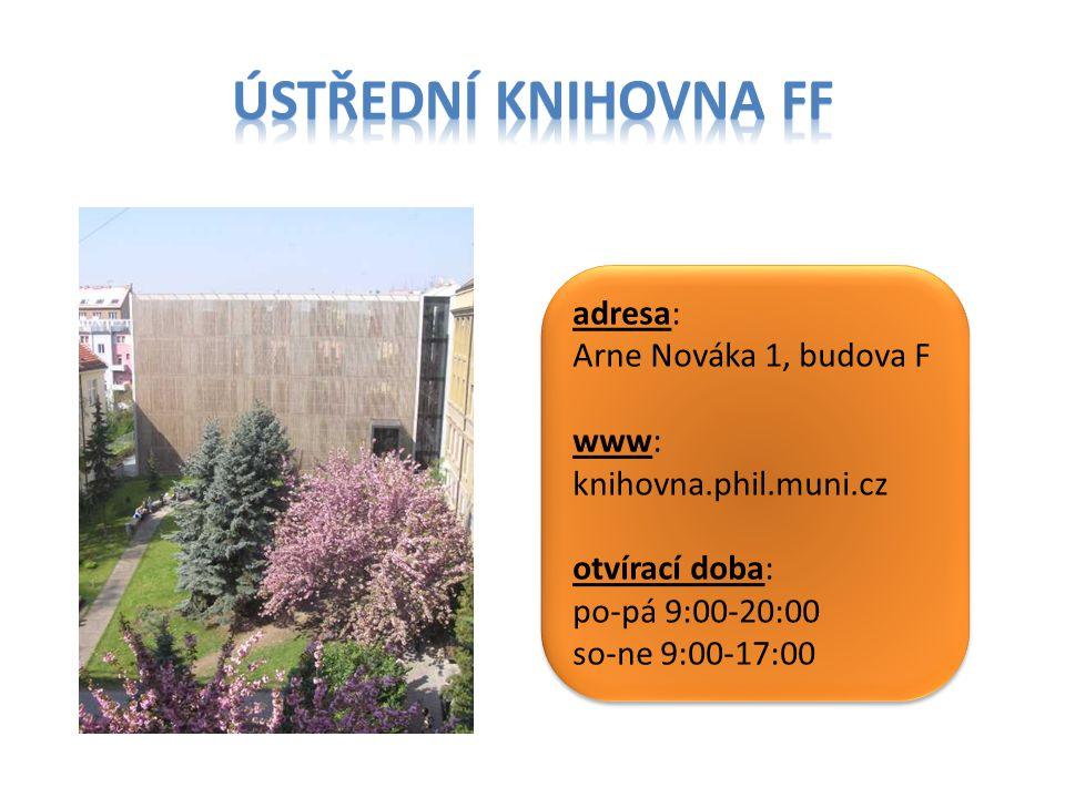 Ústřední knihovna FF adresa: Arne Nováka 1, budova F