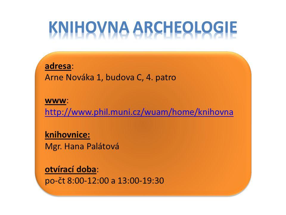 Knihovna archeologie adresa: Arne Nováka 1, budova C, 4. patro www: